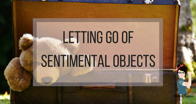 Letting Go Of Sentimental Objects